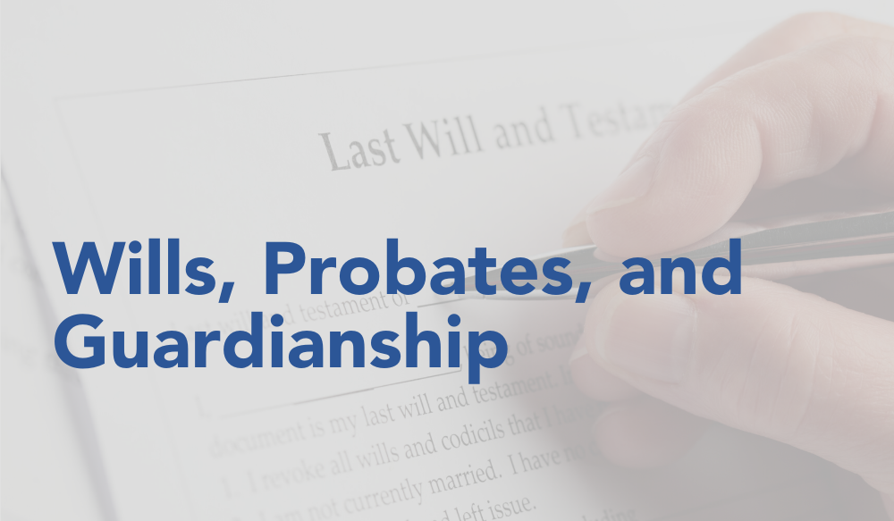 Wills, Probates, and Guardianship