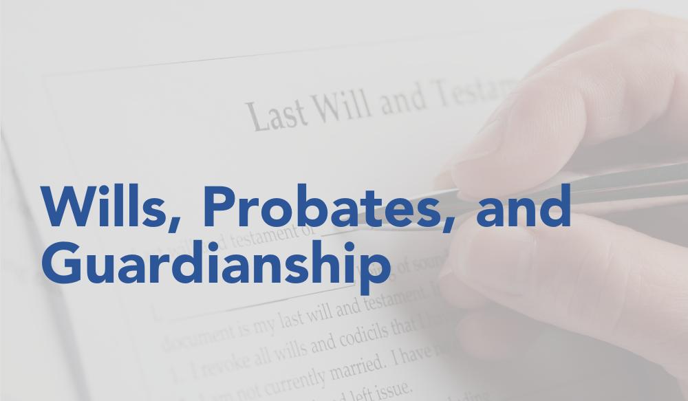 Wills, Probates, and Guardianship