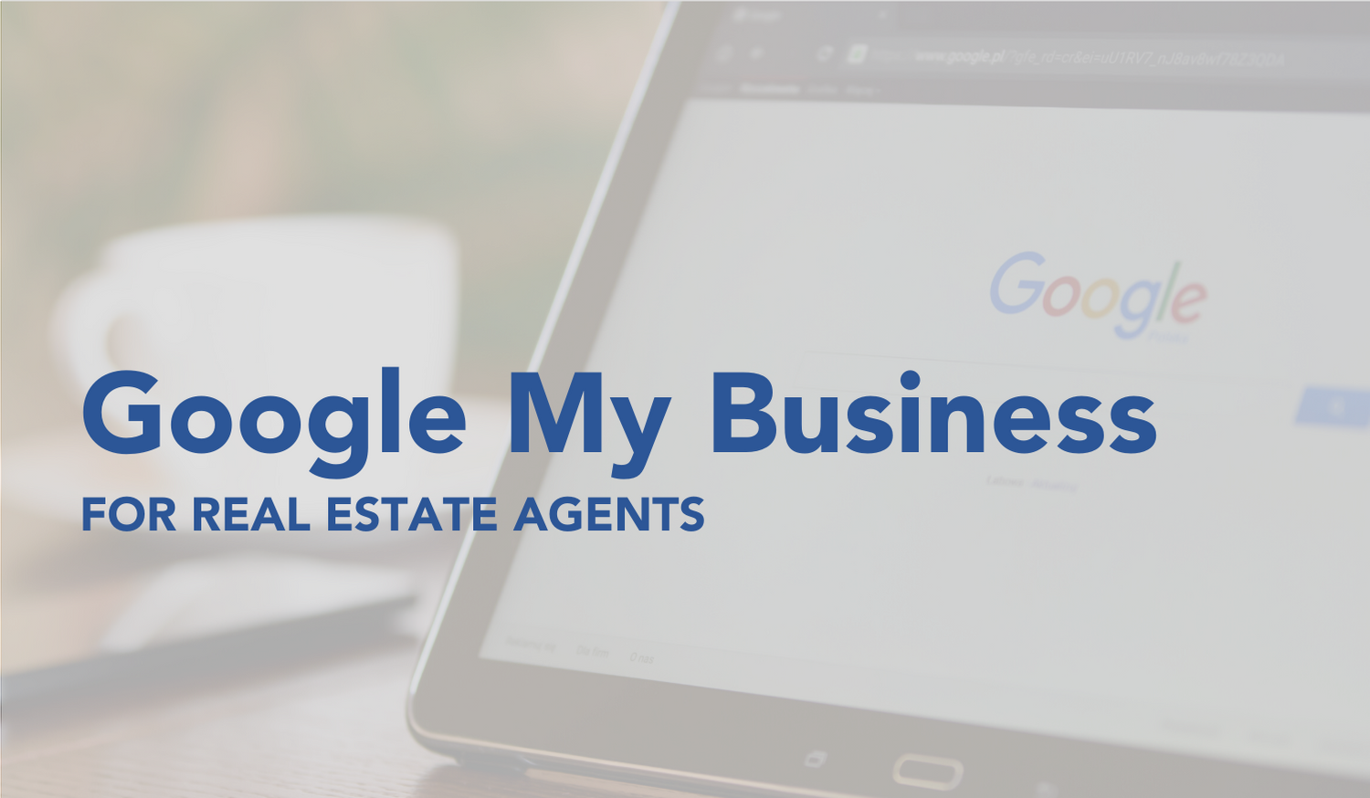 Google My Business Tutorial for Real Estate Agents