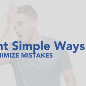 Eight Simple Ways to Minimize Mistakes