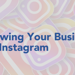Growing Your Business On Instagram