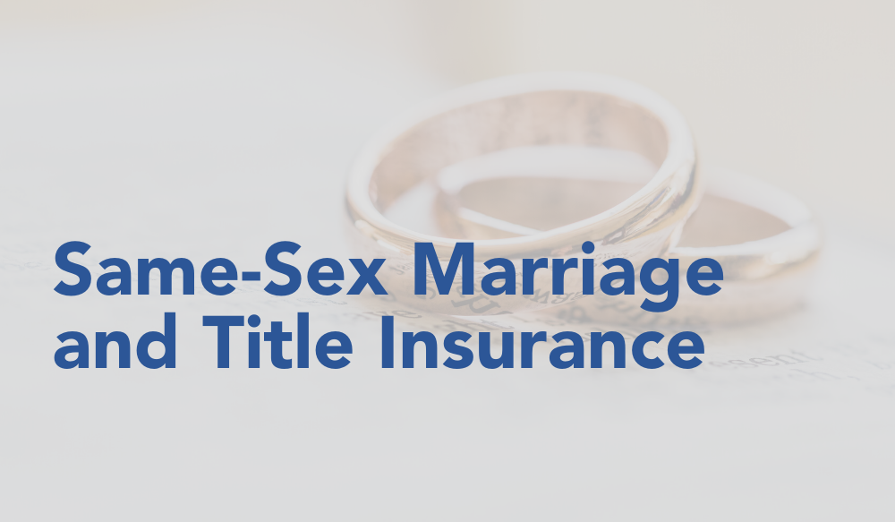 Same-Sex Marriage and TItle Insurance