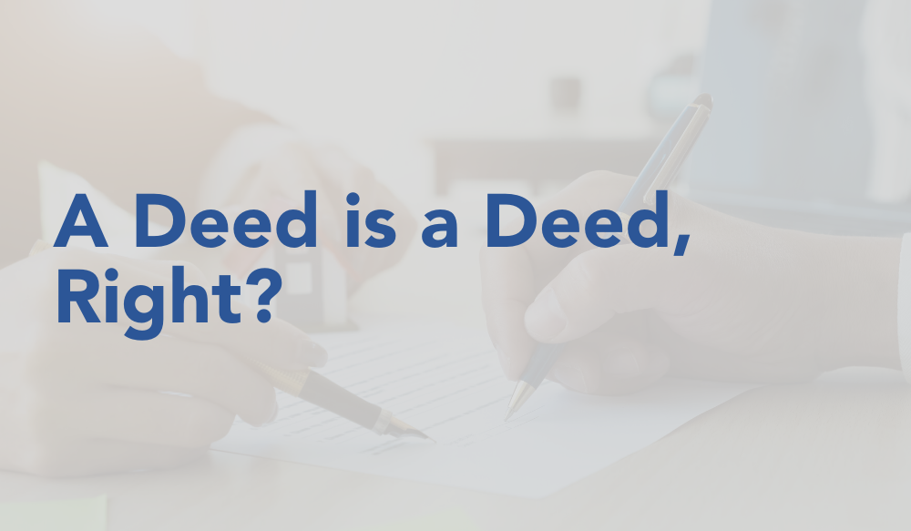 A Deed is a Deed, Right?