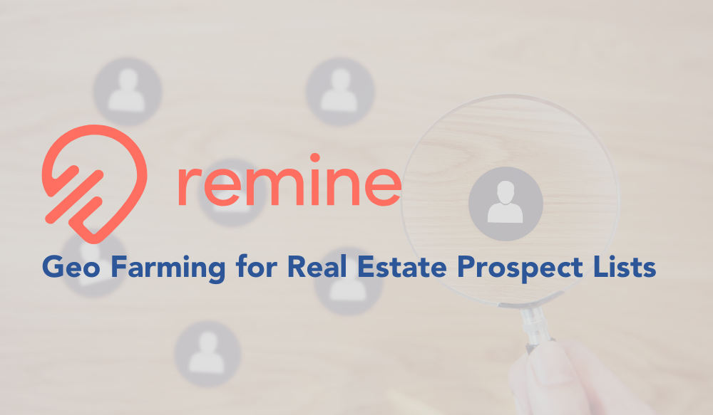 Remine: Geo Farming for Real Estate Prospect Lists