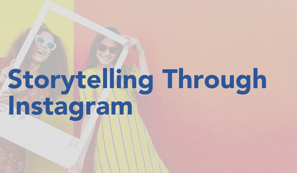 Storytelling Through Instagram