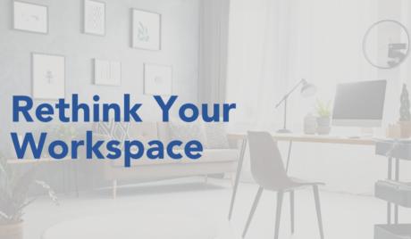 Rethink Your Workspace