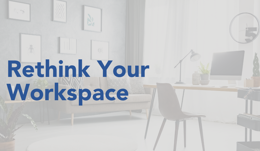 Rethink Your Workspace